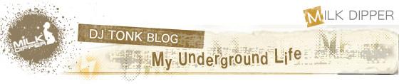 DJ TONK BLOG 「My Underground Life」