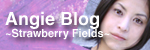 Angie Blog ~Strawberry Fields~
